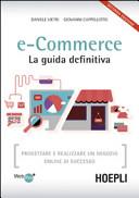 E-commerce. La guida definitiva. Progettare e realizzare un negozio online di successo
