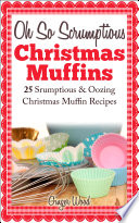 Oh So Scrumptious Christmas Muffins  25 Scrumptious   Oowing Christmas Muffin Recipes