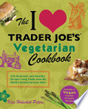 The I Love Trader Joe s Vegetarian Cookbook