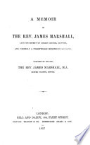 A Memoir of the Rev. James Marshall, Late Incumbent of Christ Church, Clifton, and Formerly, a Presbyterian Minister in Scotland