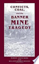 Convicts  Coal  and the Banner Mine Tragedy