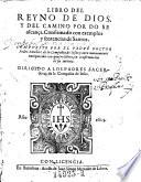 Libro del Reyno de Dios  y del camino por do se alcanca  Confirmando con exemplos y sentencias de Santos  Aora nueuea exsiquecido en quatro libros  ex confirmacion de su intento