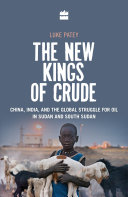 New Kings Of Crude  China  India  And The Global Struggle For Oil In Sudan And South Sudan