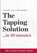 The Tapping Solution in 30 Minutes   The Expert Guide to Nick Ortner s Critically Acclaimed Book