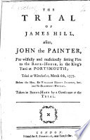 The Trial  at large  of James Hill  otherwise  James Hind  otherwise  James Actzen  for     setting fire to the ropehouse in His Majesty s dock yard at Portsmouth  Tried at the Assize  at Winchester     March 6  1777     Taken in short hand     by Joseph Gurney