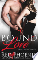 Bound by Love  Brie s Submission Book 17