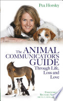The Animal Communicator   s Guide Through Life  Loss and Love