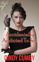 Accidentally Addicted To Sex