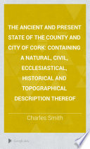 The Ancient and Present State of the County and City of Cork