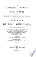 An Alphabetical Dictionary Of Coats Of Arms Belonging To Families In Great Britain And Ireland Ed By A W Morant