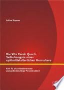Die Vita Caroli Quarti. Selbstzeugnis eines spätmittelalterlichen Herrschers: Karl IV. als selbstbewusste und gottesfürchtige Persönlichkeit