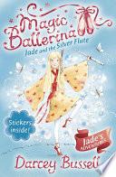 Jade and the Silver Flute  Magic Ballerina  Book 21
