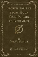 Stories For The Story Hour From January To December Classic Reprint