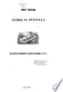 Excerptos historicas e collecc̜ão de documentos relativos á guerra donominada da peninsula e ás anteriores de 1801