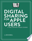 Digital Sharing for Apple Users  A Take Control Crash Course