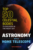 Astronomy with a Home Telescope  The Top 50 Celestial Bodies to Discover in the Night Sky