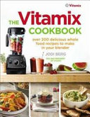 The Vitamix Cookbook : to make the most of your blender, improve...