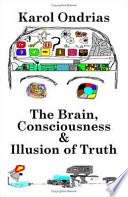 The Brain Consciousness Illusion Of Truth