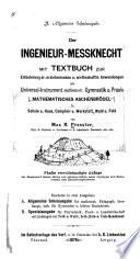 Der ingenieur-messknecht, mit textbuch zur erläuterung sr. erzieherischen u. wirthschaftln. anwendungen als universal-intrument mathematr. gymnastik u. praxis