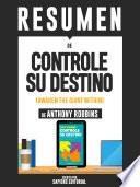Resumen De Controle Su Destino Despertando Al Gigante Que Lleva Dentro De Anthony Robbins