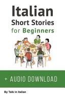 Italian Short Stories for Beginners + Audio: Improve Your Reading and Listening Skills in Italian