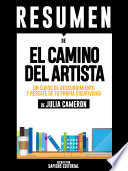 Resumen De  El Camino Del Artista  Un Curso De Descubrimiento Y Rescate De Tu Propia Creatividad    De Julia Cameron