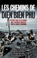 Les chemins de Diên Biên Phu, l'histoire vraie de six hommes que le destin va projeter dans la guerre d'Indochine