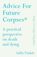 Advice For Future Corpses And Those Who Love Them