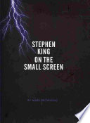 Stephen King On The Small Screen : (2009), this title looks at the...