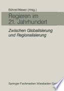 Regieren im 21. Jahrhundert — zwischen Globalisierung und Regionalisierung