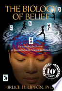 The Biology Of Belief 10th Anniversary Edition : biology of belief, bruce lipton's...