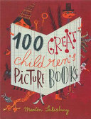 100 Great Children's Picturebooks : picturebooks from around the world over the past...