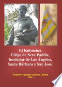 download ebook el bailenense felipe de neve padilla, fundador de los Ángeles, santa bárbara y san josé pdf epub