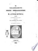 Il volgarizzamento delle declamazioni di M  Anneo Seneca testo del buon secolo della lingua citato dagli accademici della Crusca ed or per la prima volta pubblicato