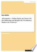 'advergames' - Online-Spiele als Chance für das Marketing (am Beispiel der 50 stärksten Marken der Schweiz)