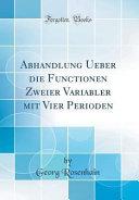 Abhandlung Ueber die Functionen Zweier Variabler mit Vier Perioden (Classic Reprint)