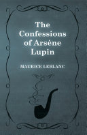 The Confessions of Arsène Lupin In 1913 And We Are Now Republishing It