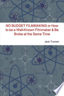 NO BUDGET FILMMAKING or How to be a Well Known Filmmaker   Be Broke at the Same Time