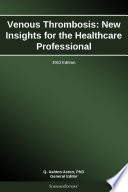 Venous Thrombosis New Insights For The Healthcare Professional 2013 Edition