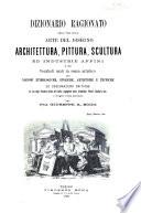 Dizionario ragionato delle voci delle arte del disegno architettura  pittura  scultura ed industrie affini