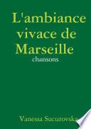 L ambiance vivace de Marseille    chansons