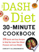 The DASH Diet 30 Minute Cookbook