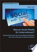 Warum Social Media f  r Unternehmen  Nutzenanalyse bei den Social Media Aktivit   ten von sechs Schweizer Gro  unternehmen