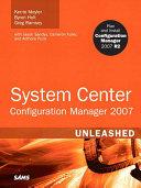 System Center Configuration Manager (SCCM) 2007 Unleashed Book