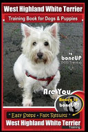 West Highland White Terrier Training Book For Dogs And Puppies By Bone Up Dog Training