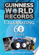 Guinness World Records: Celebrating 60 Years : the most iconic, heart-warming and world-changing records,...