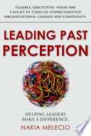 Leading Past Perception Helping Leaders Make A Difference