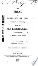 The Trial of James Stuart  Esq   Younger of Dunearn  Before the High Court of Justiciary at Edinburgh  on Monday  June 10  1822