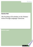 The Teaching of Vocabulary in the Primary School Foreign Language Classroom