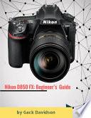 Nikon D850 Fx: Beginner's Guide
